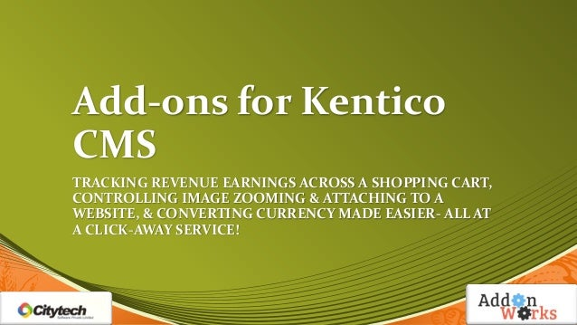 Add-ons for Kentico CMS TRACKING REVENUE EARNINGS ACROSS A SHOPPING CART, CONTROLLING IMAGE ZOOMING & ATTACHING TO A WEBSI...