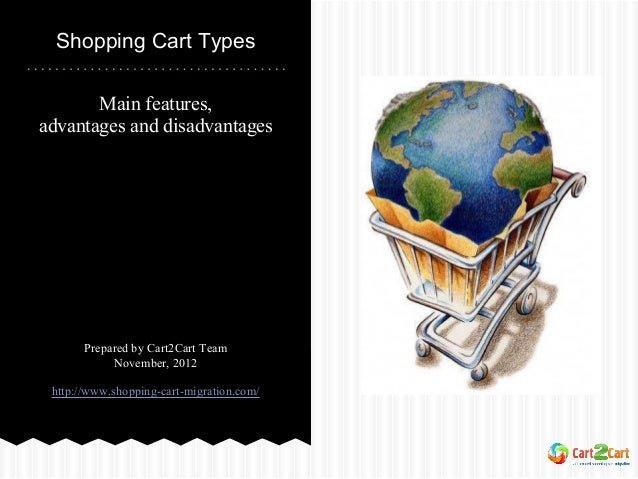 Shopping Cart Types       Main features,advantages and disadvantages       Prepared by Cart2Cart Team            November,...
