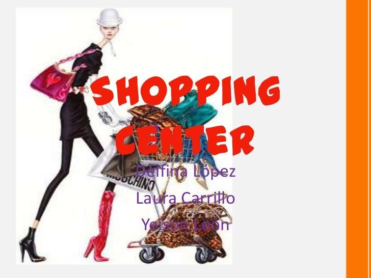 Shopping Center Delfina López Laura Carrillo  Yeison León
