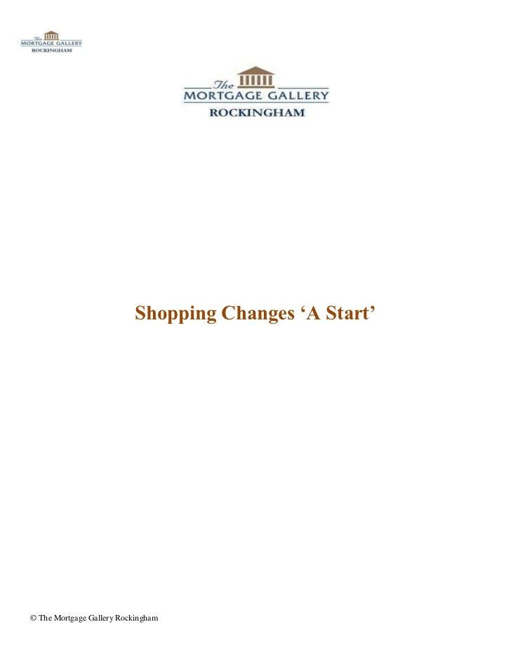 Shopping Changes 'A Start'© The Mortgage Gallery Rockingham