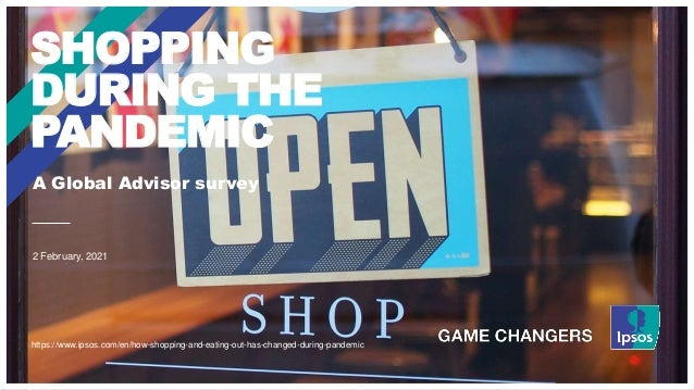 A Global Advisor survey 2 February, 2021 SHOPPING DURING THE PANDEMIC https://www.ipsos.com/en/how-shopping-and-eating-out...