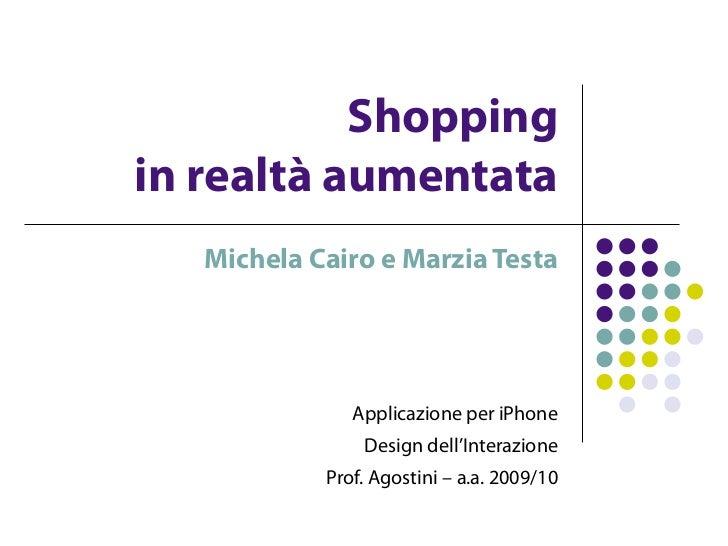 Shoppingin realtà aumentata   Michela Cairo e Marzia Testa               Applicazione per iPhone                Design del...