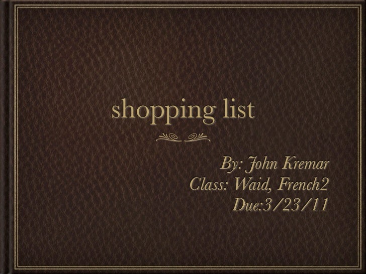shopping list           By: John Kremar       Class: Waid, French2              Due:3/23/11