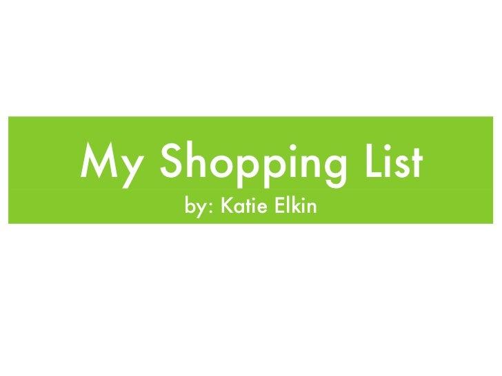 My Shopping List    by: Katie Elkin