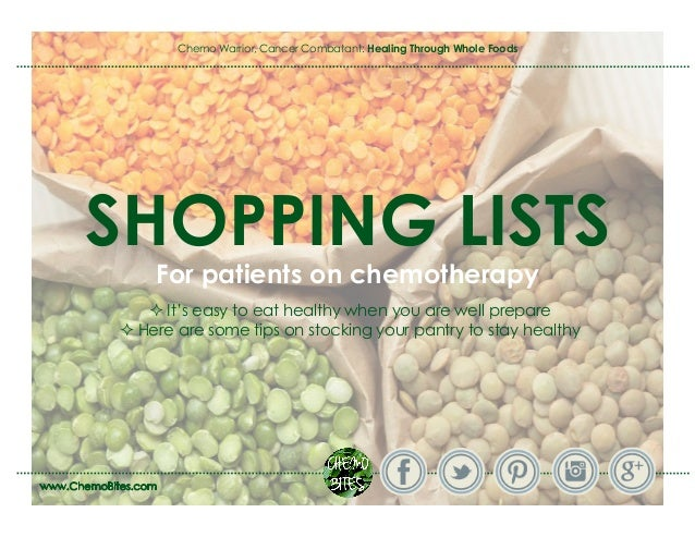 Chemo Warrior, Cancer Combatant: Healing Through Whole Foods SHOPPING LISTS For patients on chemotherapy It's easy to ea...