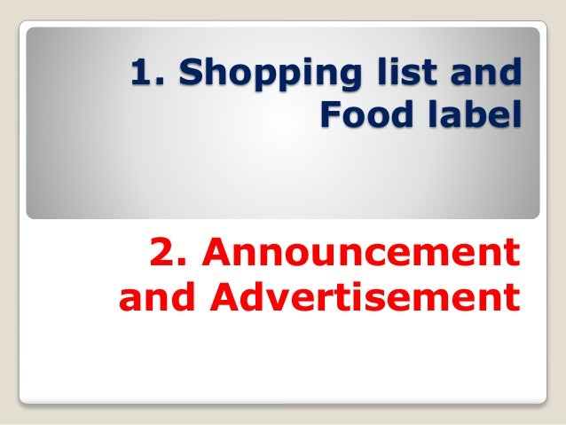 1. Shopping list and Food label 2. Announcement and Advertisement