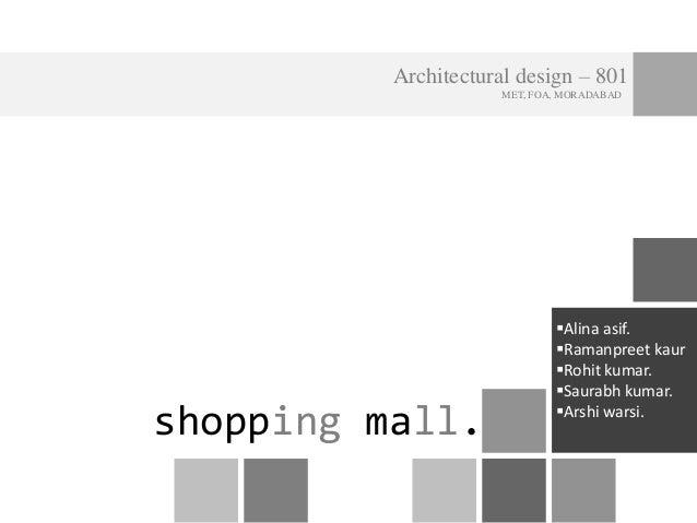 Architectural design – 801 MET, FOA, MORADABAD shopping mall. Alina asif. Ramanpreet kaur Rohit kumar. Saurabh kumar. ...
