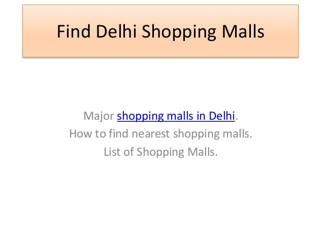Find Delhi Shopping Malls Major shopping malls in Delhi. How to find nearest shopping malls. List of Shopping Malls.