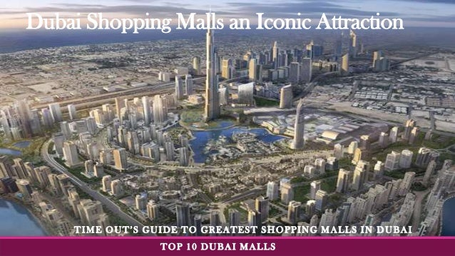 Dubai Shopping Malls an Iconic Attraction TIME OUT'S GUIDE TO GREATEST SHOPPING MALLS IN DUBAI TOP 10 DUBAI MALLS