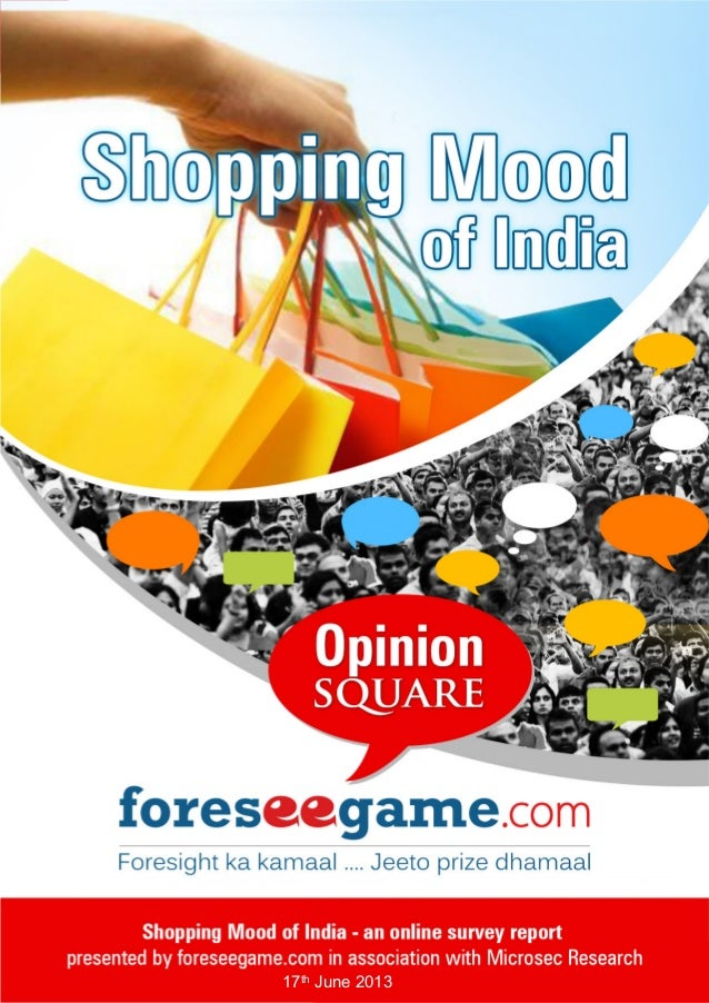 Shopping Mood of India – A Survey  A report by foreseegame.com & Microsec Research 17th June 2013 | 1 17th June 2013