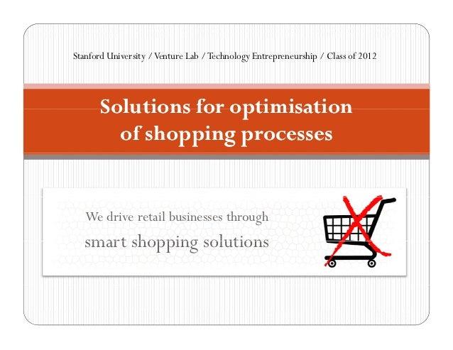 Stanford University / Venture Lab / Technology Entrepreneurship / Class of 2012       Solutions for optimisation         o...