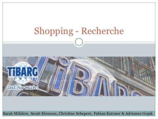 Shopping - RechercheSarah Mölders, Sarah Klemens, Christine Schepers, Fabian Kutzner & Adrianne Gojak