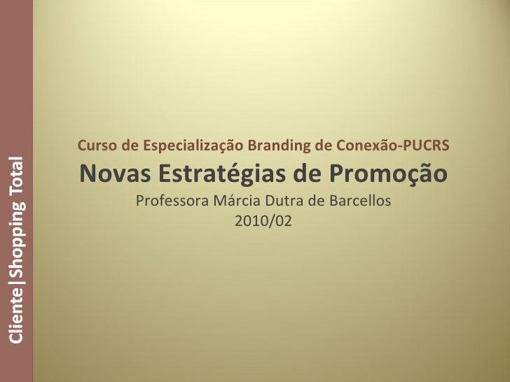 Curso de Especialização Branding de Conexão-PUCRS Novas Estratégias de Promoção Professora Márcia Dutra de Barcellos 2010/02