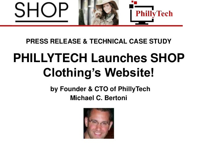 PRESS RELEASE & TECHNICAL CASE STUDY PHILLYTECH Launches SHOP Clothing's Website! by Founder & CTO of PhillyTech Michael C...