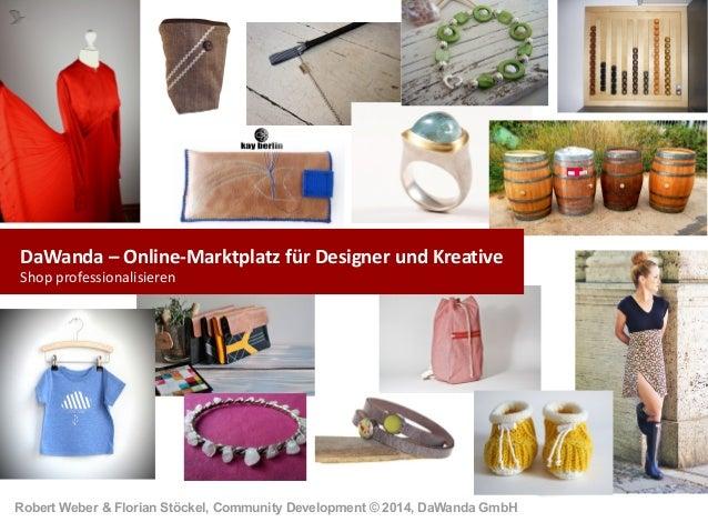Robert Weber & Florian Stöckel, Community Development © 2014, DaWanda GmbH DaWanda – Online-Marktplatz für Designer und K...