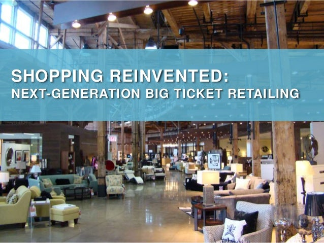 SHOPPING REINVENTED: NEXT-GENERATION BIG TICKET RETAILING
