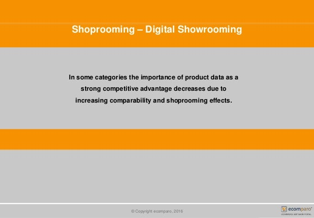 Shoprooming – Digital Showrooming © Copyright ecomparo, 2016 In some categories the importance of product data as a strong...