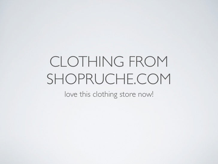 CLOTHING FROMSHOPRUCHE.COM love this clothing store now!