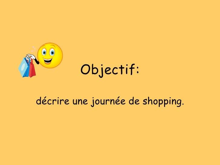 Objectif: d écrire une journée de shopping.