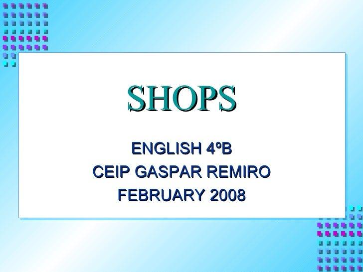 SHOPS ENGLISH 4ºB CEIP GASPAR REMIRO FEBRUARY 2008