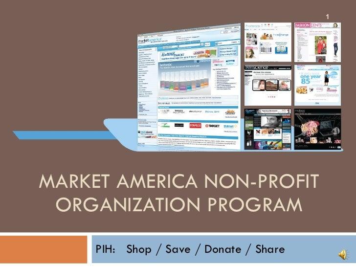 MARKET AMERICA NON-PROFIT ORGANIZATION PROGRAM PIH:  Shop / Save / Donate / Share