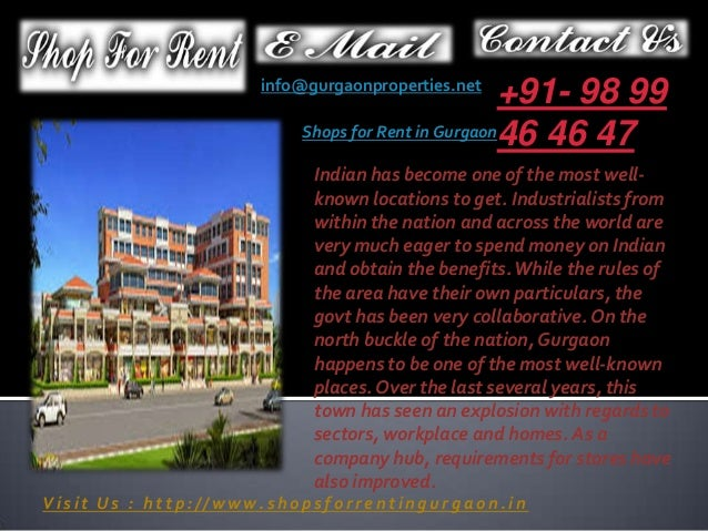 +91- 98 99 Shops for Rent in Gurgaon46 46 47  info@gurgaonproperties.net  Indian has become one of the most wellknown loca...