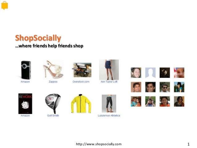 http://www.shopsocially.com 1 ShopSocially …where friends help friends shop
