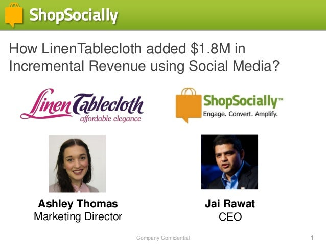 Company Confidential 1 How LinenTablecloth added $1.8M in Incremental Revenue using Social Media? Ashley Thomas Marketing ...