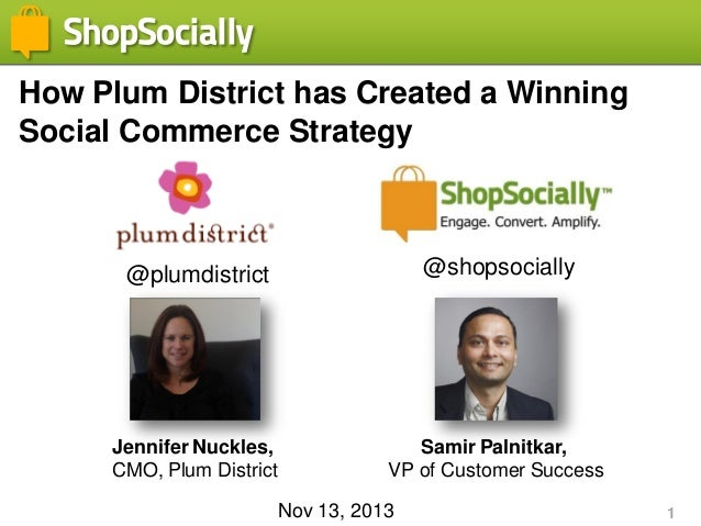 How Plum District has Created a Winning Social Commerce Strategy  @plumdistrict  @shopsocially  Jennifer Nuckles, CMO, Plu...
