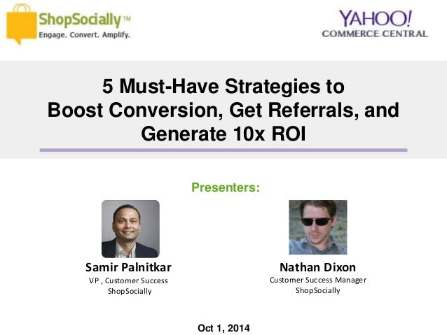 5 Must-Have Strategies to  Boost Conversion, Get Referrals, and  Generate 10x ROI  Samir Palnitkar  VP , Customer Success ...