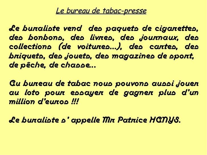 Le bureau de tabac-presse Le buraliste vend  des paquets de cigarettes, des bonbons, des livres, des journaux, des collect...