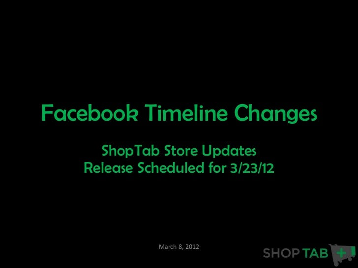 Facebook Timeline Changes     ShopTab Store Updates   Release Scheduled for 3/23/12              March 8, 2012