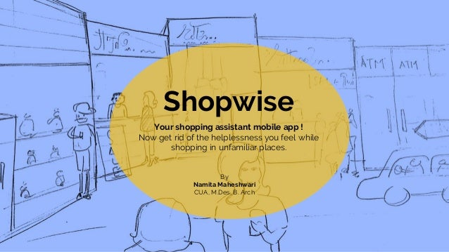 Shopwise Your shopping assistant mobile app ! Now get rid of the helplessness you feel while shopping in unfamiliar places...