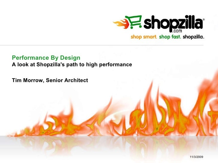 Performance By Design A look at Shopzilla's path to high performance Tim Morrow, Senior Architect 11/3/2009
