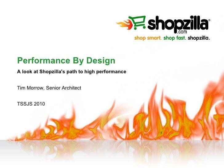 Performance By Design A look at Shopzilla's path to high performance Tim Morrow, Senior Architect TSSJS 2010