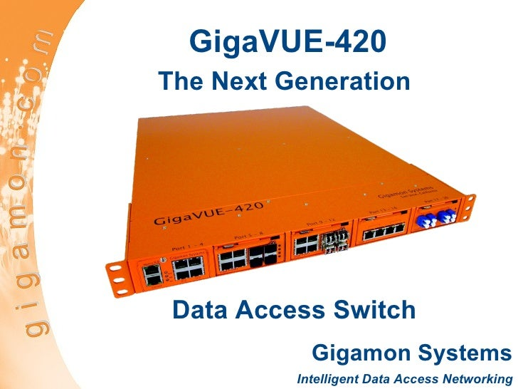 GigaVUE-420 The Next Generation   Gigamon Systems Intelligent Data Access Networking Data Access Switch