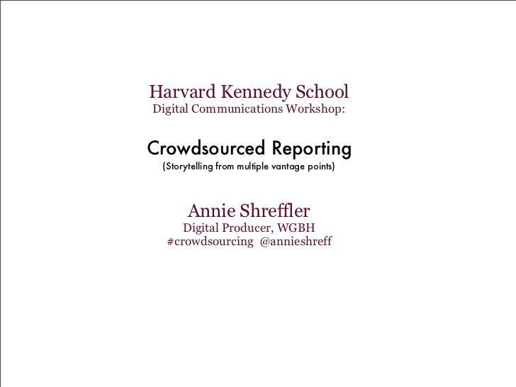 Harvard Kennedy SchoolDigital Communications Workshop:Crowdsourced Reporting (Storytelling from multiple vantage points)  ...