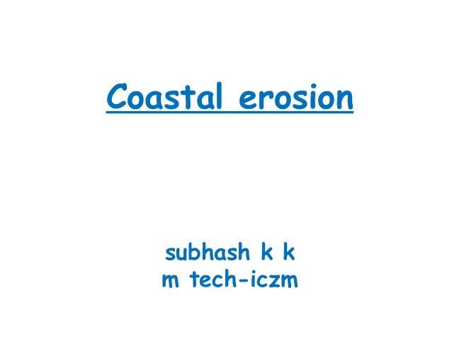 Coastal erosion subhash k k m tech-iczm