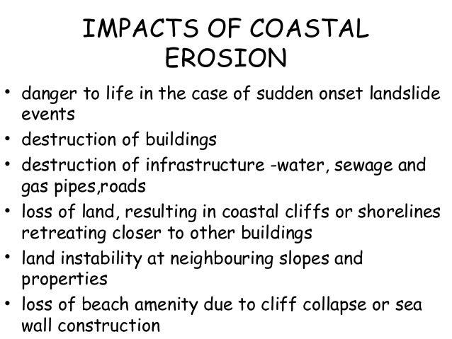 IMPACTS OF COASTAL EROSION • danger to life in the case of sudden onset landslide events • destruction of buildings • dest...