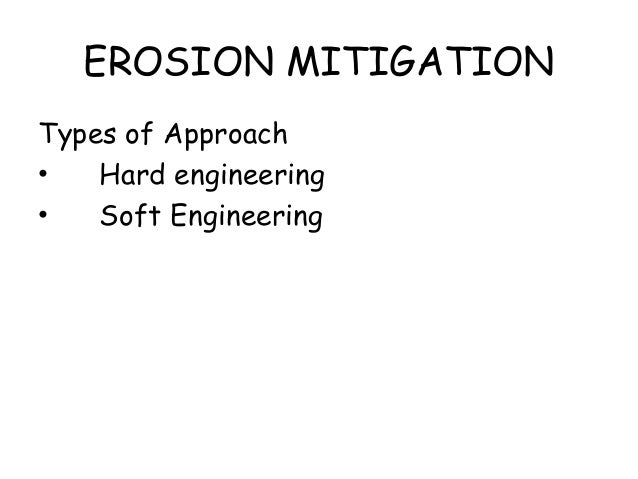 EROSION MITIGATION Types of Approach • Hard engineering • Soft Engineering