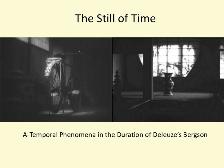 The Still of Time<br />A-Temporal Phenomena in the Duration of Deleuze's Bergson<br />