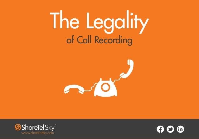 The Legality of Call Recording www.shoretelsky.com