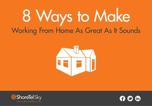 8 Ways to Make Working From Home As Great As It Sounds www.shoretelsky.com