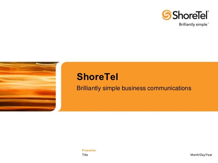 ShoreTelBrilliantly simple business communications Presenter Title                                   Month/Day/Year