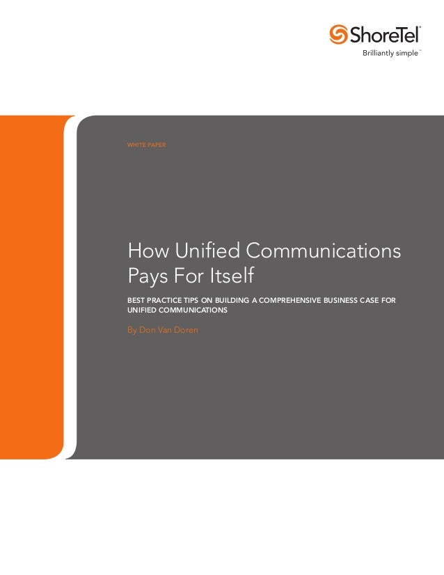WHITE PAPERHow Unified CommunicationsPays For ItselfBest Practice Tips on building a Comprehensive Business Case forUnifie...