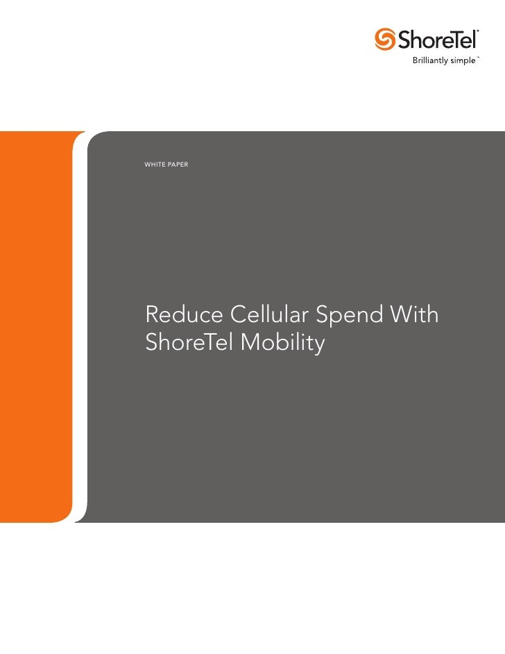 WHITE PAPERReduce Cellular Spend WithShoreTel Mobility