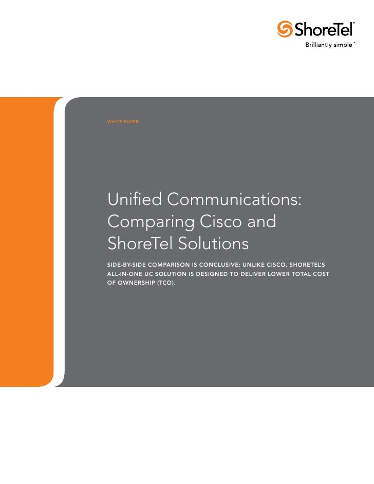 WHITE PAPERUnified Communications:Comparing Cisco andShoreTel SolutionsSide-by-side comparison is conclusive: unlike Cisco...