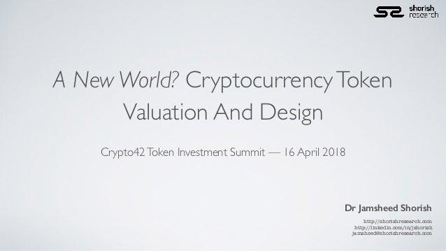 A New World? CryptocurrencyToken Valuation And Design Dr Jamsheed Shorish http://shorishresearch.com http://linkedin.com/i...