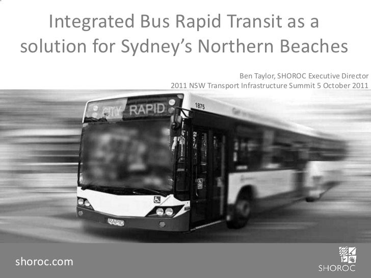 Integrated Bus Rapid Transit as a solution for Sydney's Northern Beaches<br />Ben Taylor, SHOROC Executive Director<br />2...