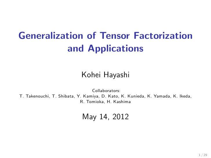 Generalization of Tensor Factorization          and Applications                            Kohei Hayashi                 ...